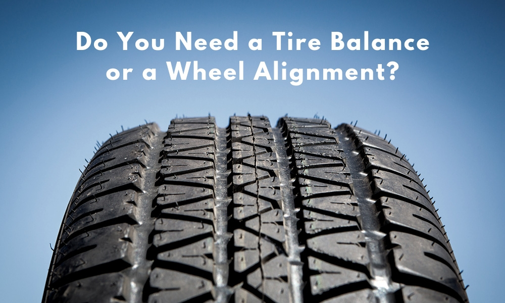 Do You Need a Tire Balance or a Wheel Alignment