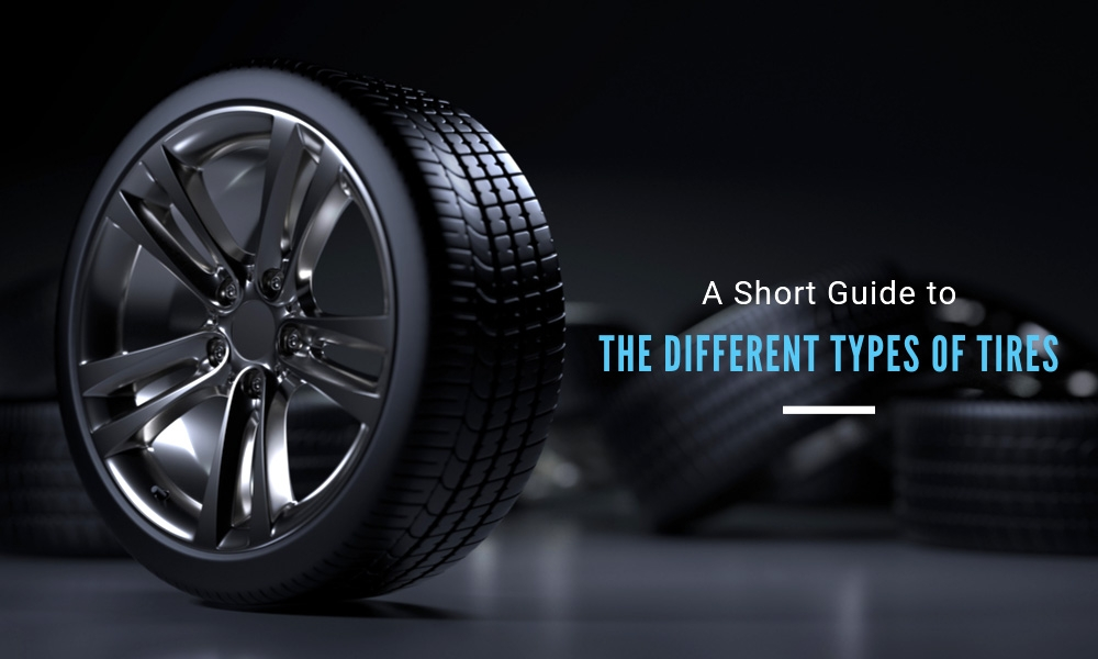 A Short Guide to the Different Types of Tires